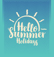 Travel banner hello summer holidays with sun vector image