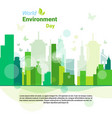 green city world environment day ecology vector image
