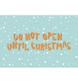 Xmas card with an inscription Dont Open Until vector image