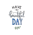 Have a Beautiful Day quote lettering vector image