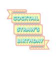 coctail straws birthday greeting emblem vector image