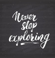 lettering never never stop exploring motivational vector image