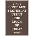 Vintage quote poster Dont let yesterday use up too vector image