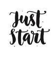 just start motivational hand written lettering vector image