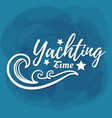 white lettering yachting time vector image