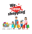 we love shopping concept and family with purchases vector image