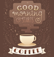 Morning coffee cup lettering poster vector image