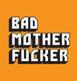 Bad mother er custom text vector image