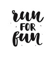 run for fun modern calligraphy isolated on white vector image