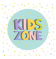 kids zone funny colourful sign letters vector image vector image