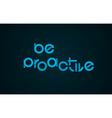Be Proactive slogan vector image
