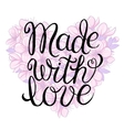 Made with love - lettering vector image
