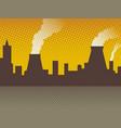 industrial background bad ecology pop art vector image