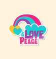 creative text love peace with rainbow and cloud vector image