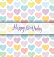 Happy Birthday Card pattern with sketch hearts on vector image