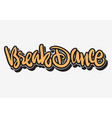 breakdance hip hop lettering graffiti tag style vector image