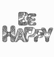 black white doodle inscription be happy with the vector image