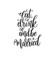 eat drink and be married hand lettering romantic vector image