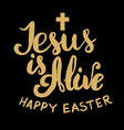 Jesus is Alive Happy Easter vector image