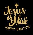 Jesus is Alive Happy Easter vector image