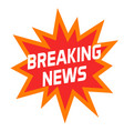 breaking news icon or symbol isolated on white vector image