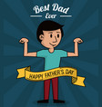 fathers day card best dad ever cartoon dad vector image