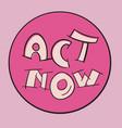 act now badge change