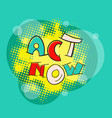 Act now pop art vector image