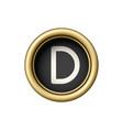 letter d vintage golden typewriter button vector image