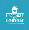 happiness is homemade quote whimsical house vector image