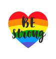 be strong slogan inspirational gay pride poster vector image