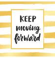 keep moving forward vector image