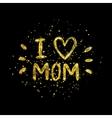 I love mom - golden letter with heart on black vector image