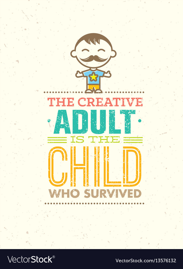 Creative adult is the child who survived vector