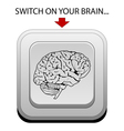 Switch on your brain vector image vector image