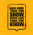 have more than you show speak less than you know vector image