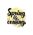 handwritten calligraphy spring is coming vector image