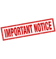 important notice red grunge square stamp on white vector image