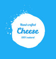 hand-crafted milk cheese blot sign vector image