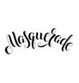 masquerade handwritten lettering inscription vector image