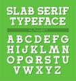 Slab serif typeface font alphabet vector image
