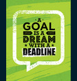 a goal is a dream with deadline inspiring vector image