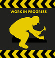 WORK IN PROGRESS sign with worker silhouette vector image