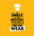 a smile is the prettiest thing you can wear vector image