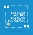 Inspirational motivational quote The more you do vector image