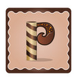 letter p candies chocolate vector image