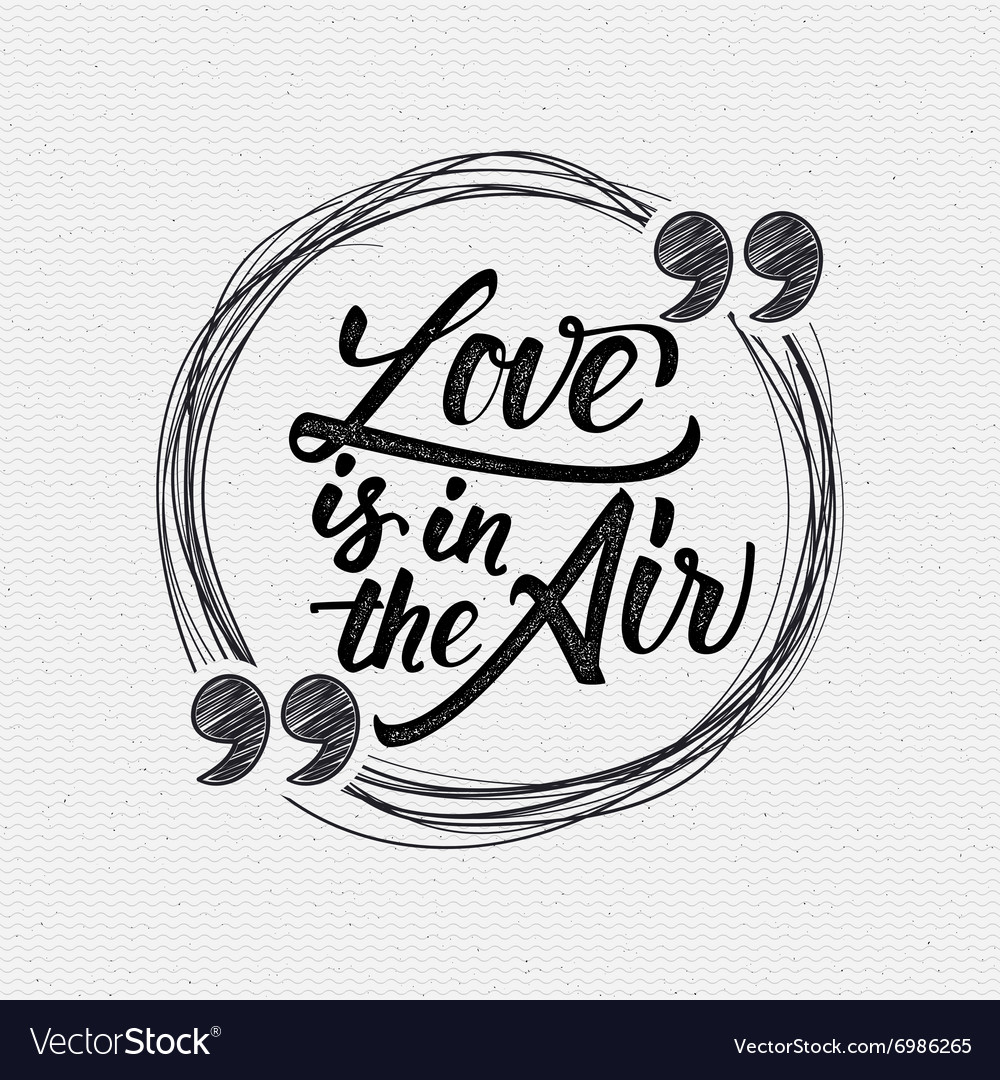 Love is in the air  calligraphic quotation vector