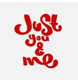 Just you and me hand drawn lettering vector image