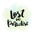 lost in paradise hand written typography poster vector image