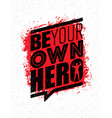 be your own hero fitness workout gym motivation vector image